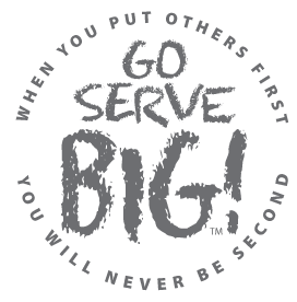 When you put others first you will never be second - Go Serve Big